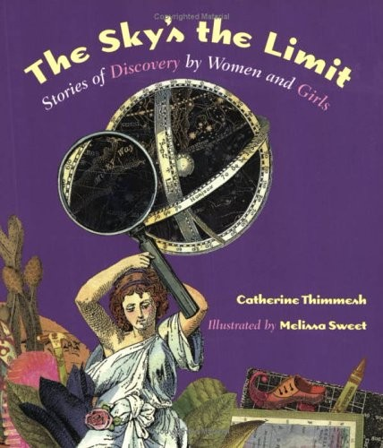 The Sky's the Limit: Stories of Discovery by Women and Girls  By Catherine Thimmesh
