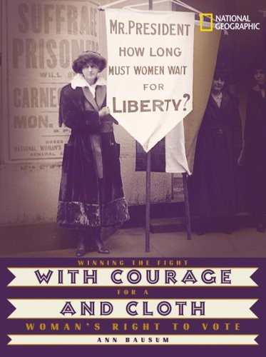 With Courage and Cloth: Winning the Fight for a Woman's Right to Vote  By Ann Bausum