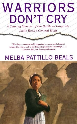 Warriors Don't Cry: Searing Memoir of Battle to Integrate Little Rock  By Melba Pattillo Beals