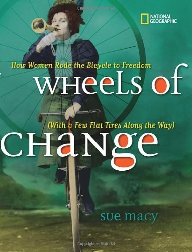 Wheels of Change: How Women Rode the Bicycle to Freedom (With a Few Flat Tires Along the Way)  By Sue Macy